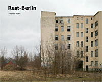 Rest-Berlin, Brachen, Ruinen, Fotos von Andreas Muhs